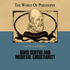 Duns Scotus and Medieval Christianity by Prof. Ralph McInerny