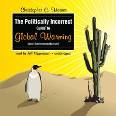 The Politically Incorrect Guide to Global Warming (and Environmentalism) by Christopher C. Horner