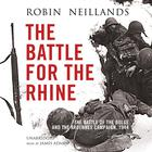 The Battle for the Rhine by Robin Neillands