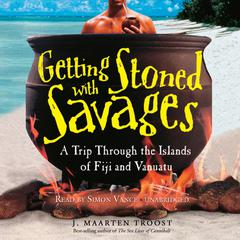 Getting Stoned with Savages by J. Maarten Troost