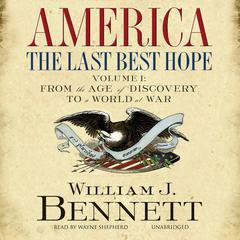 America, The Last Best Hope by Dr. William J. Bennett