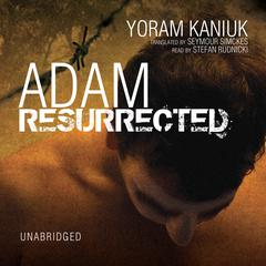 Adam Resurrected by Yoram Kaniuk