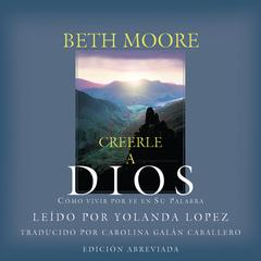 Creerle a Dios [Believing God] by Beth Moore