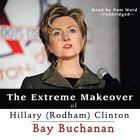 The Extreme Makeover of Hillary (Rodham) Clinton by Bay Buchanan