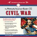 The Politically Incorrect Guide to the Civil War by H. W. Crocker III