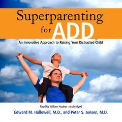 Superparenting for ADD by Edward M. Hallowell, MD, Peter S. Jensen, MD