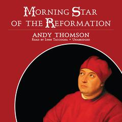Morning Star of the Reformation by Andy Thomson