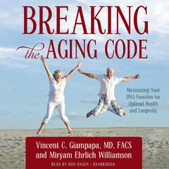 Breaking the Aging Code by Vincent C. Giampapa, MD, FACS, Miryam Ehrlich Williamson