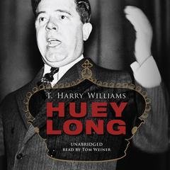 Huey Long by T. Harry Williams