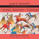 The Long Knives Are Crying by Joseph M. Marshall III