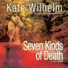 Seven Kinds of Death by Kate Wilhelm