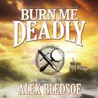 Burn Me Deadly by Alex Bledsoe