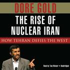 The Rise of Nuclear Iran by Dore Gold