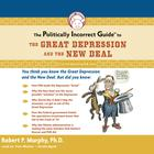The Politically Incorrect Guide to the Great Depression and the New Deal by Dr. Robert P. Murphy