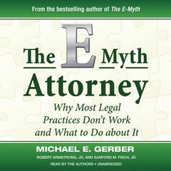 The E-Myth Attorney by Michael E. Gerber, Robert Armstrong, JD, Sanford M. Fisch, JD
