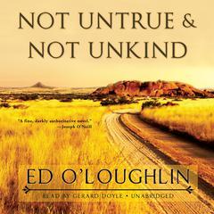 Not Untrue & Not Unkind by Ed O'Loughlin