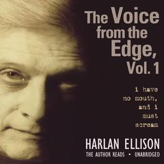 The Voice from the Edge, Vol. 1 by Harlan Ellison