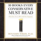 10 Books Every Conservative Must Read by Benjamin Wiker, PhD