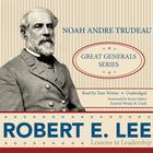 Robert E. Lee by Noah Andre Trudeau