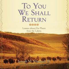 To You We Shall Return by Joseph M. Marshall III