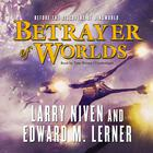 Betrayer of Worlds by Larry Niven, Edward M. Lerner
