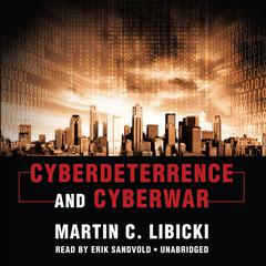 Cyberdeterrence and Cyberwar by Martin C. Libicki