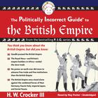 The Politically Incorrect Guide to the British Empire by H. W. Crocker III