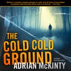 The Cold Cold Ground by Adrian McKinty
