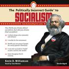 The Politically Incorrect Guide to Socialism by Kevin Williamson