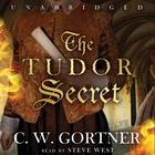 The Tudor Secret by C. W. Gortner