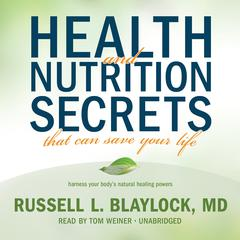 Health and Nutrition Secrets That Can Save Your Life by Russell L. Blaylock, MD