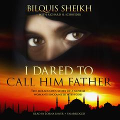 I Dared to Call Him Father by Bilquis Sheikh
