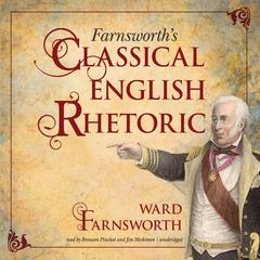 Farnsworth's Classical English Rhetoric by Ward Farnsworth