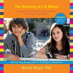 The Blessing of a B Minus by Wendy Mogel, PhD