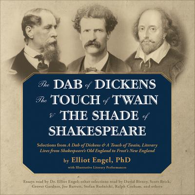 The Dab of Dickens, The Touch of Twain, and The Shade of Shakespeare by Elliot Engel, PhD
