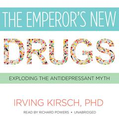 The Emperor's New Drugs by Irving Kirsch, PhD