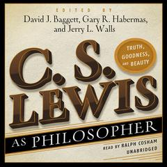 C. S. Lewis as Philosopher by David Baggett, Gary R. Habermas, Jerry L. Walls