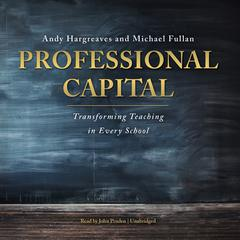 Professional Capital by Andy Hargreaves, Michael Fullan