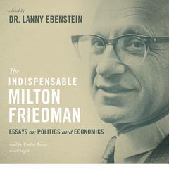 The Indispensable Milton Friedman by Dr. Lanny Ebenstein