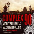 Complex 90 by Mickey Spillane, Max Allan Collins