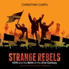 Strange Rebels by Christian Caryl