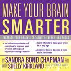 Make Your Brain Smarter by Sandra Bond Chapman, PhD