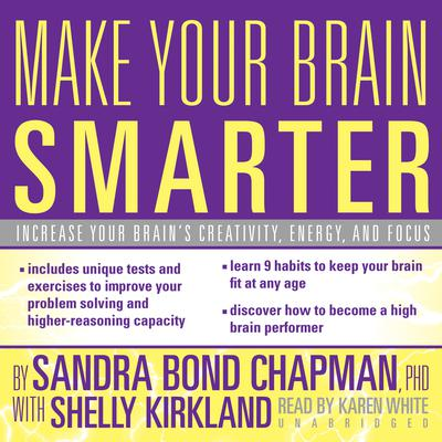 Make Your Brain Smarter by Sandra Bond Chapman, PhD