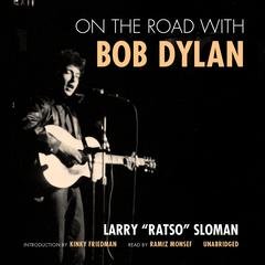"""On the Road with Bob Dylan by Larry """"Ratso"""" Sloman"""