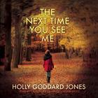 The Next Time You See Me by Holly Goddard Jones