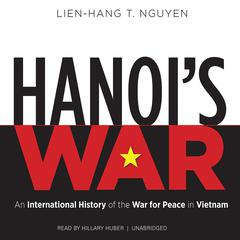 Hanoi's War by Lien-Hang T. Nguyen