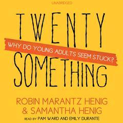 Twentysomething by Robin Marantz Henig, Samantha Henig