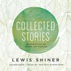 Collected Stories by Lewis Shiner