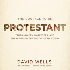 The Courage to Be Protestant by David Wells