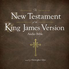 The King James Version of the New Testament by Christopher Glyn